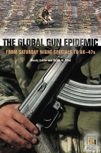 Global Gun Epidemic From Saturday Night Specials to AK-47s  2006 edition cover