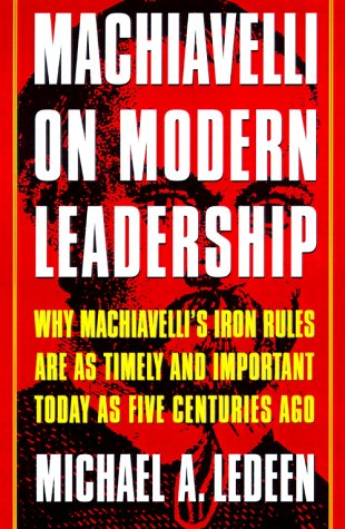 Machiavelli on Modern Leadership Why Machiavelli's Iron Rules Are as Timely and Important Today as Five Centuries Ago Revised edition cover