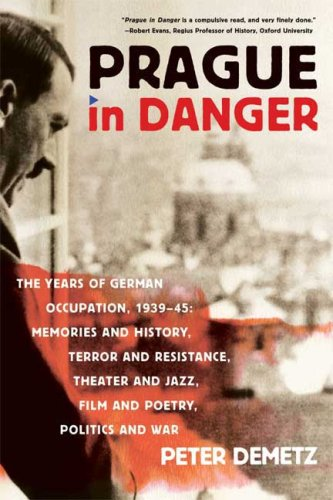Prague in Danger The Years of German Occupation, 1939-45: Memories and History, Terror and Resistance, Theater and Jazz, Film and Poetry, Politics and War  2009 9780374531560 Front Cover