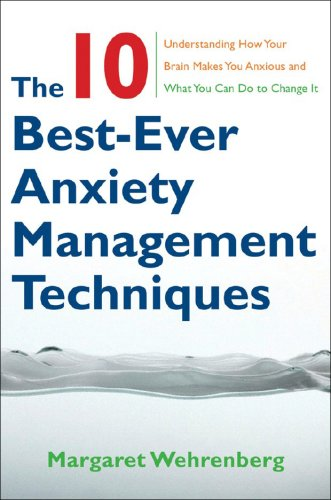 10 Best-Ever Anxiety Management Techniques Understanding How Your Brain Makes You Anxious and What You Can Do to Change It  2008 edition cover