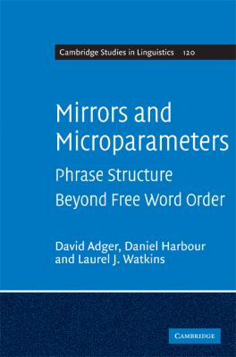 Mirrors and Microparameters Phrase Structure Beyond Free Word Order  2009 9780521517560 Front Cover