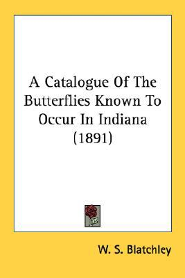 Catalogue of the Butterflies Known to Occur in Indiana N/A 9780548615560 Front Cover