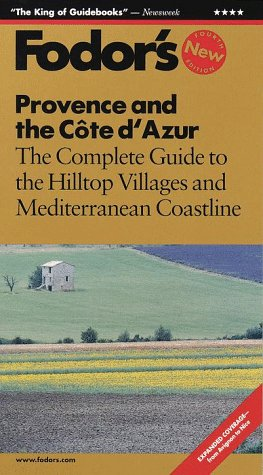 Provence and the Cote d'Azur The Complete Guide to the Hilltop Villages and Mediterranean Coastline 4th 1999 9780679001560 Front Cover
