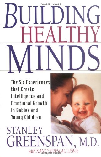 Building Healthy Minds The Six Experiences That Create Intelligence and Emotional Growth in Babies and Young Children Reprint  edition cover