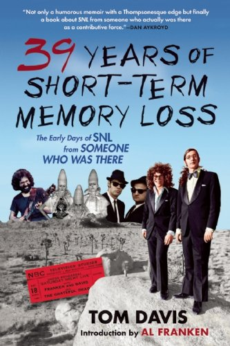 Thirty-Nine Years of Short-Term Memory Loss The Early Days of SNL from Someone Who Was There N/A edition cover