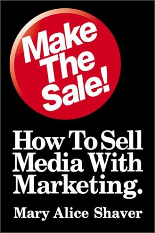 Make the Sale! : How to Sell Media with Marketing 1st edition cover