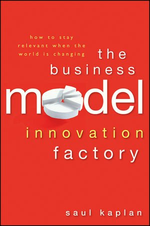 Business Model Innovation Factory How to Stay Relevant When the World Is Changing  2012 edition cover