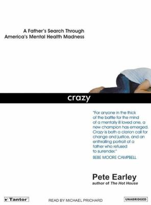 Crazy: A Father's Search Through America's Mental Health Madness  2006 9781400132560 Front Cover