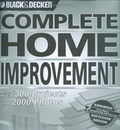 Black and Decker Complete Home Improvement With 300 Projects and 2,000 Photos  2007 (Revised) 9781589233560 Front Cover