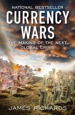 Currency Wars The Making of the Next Global Crisis  2012 edition cover