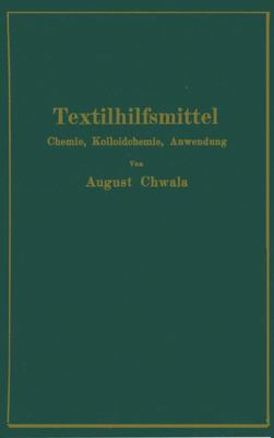 Textilhilfsmittel Ihre Chemie, Kolloidchemie und Anwendung  1939 9783709152560 Front Cover