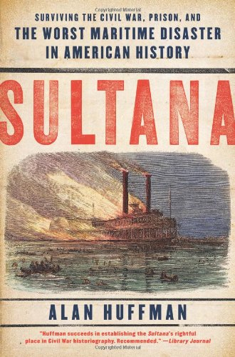 Sultana Surviving the Civil War, Prison, and the Worst Maritime Disaster in American History N/A edition cover