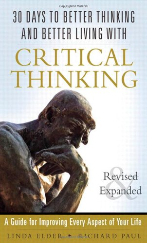 30 Days to Better Thinking and Better Living Through Critical Thinking A Guide for Improving Every Aspect of Your Life 2nd 2013 (Revised) edition cover
