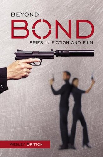 Beyond Bond Spies in Fiction and Film  2005 9780275985561 Front Cover