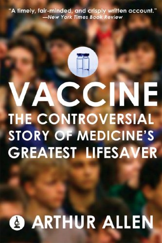 Vaccine The Controversial Story of Medicine's Greatest Lifesaver  2008 edition cover