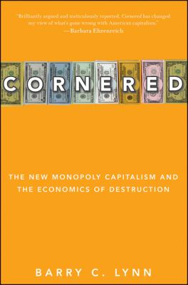 Cornered The New Monopoly Capitalism and the Economics of Destruction  2010 edition cover