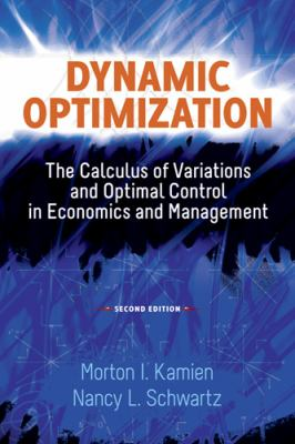 Dynamic Optimization The Calculus of Variations and Optimal Control in Economics and Management 2nd 2012 edition cover
