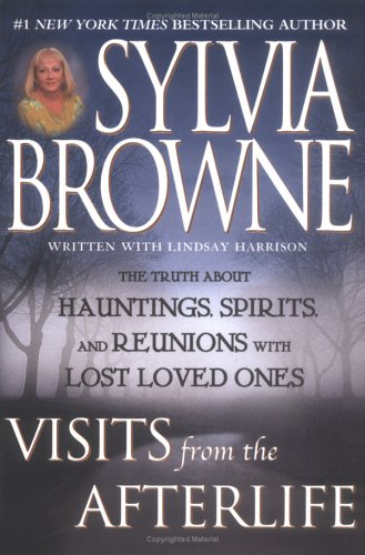 Visits from the Afterlife The Truth about Hauntings, Spirits and Reunions with Lost Loved Ones  2003 9780525947561 Front Cover