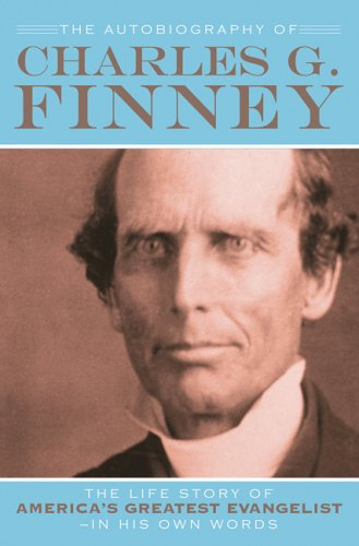Autobiography of Charles G. Finney The Life Story of America's Greatest Evangelist--In His Own Words  2006 (Reprint) edition cover