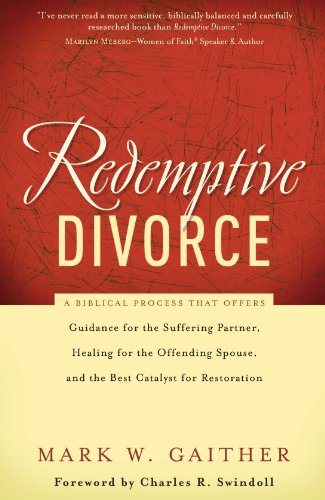 Redemptive Divorce A Biblical Process That Offers Guidance for the Suffering Partner, Healing for the Offending Spouse, and the Best Catalyst for Restoration  2008 9780785228561 Front Cover