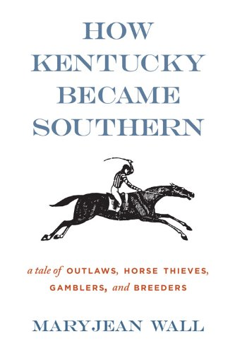 How Kentucky Became Southern A Tale of Outlaws, Horse Thieves, Gamblers, and Breeders N/A edition cover