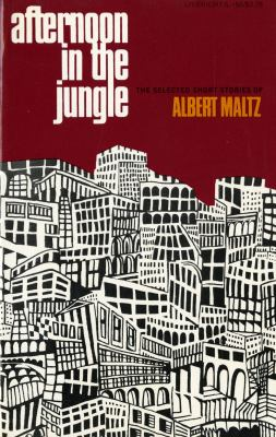 Afternoon in the Jungle The Selected Short Stories of Albert Maltz N/A 9780871402561 Front Cover