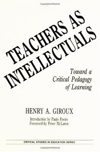 Teachers As Intellectuals Toward a Critical Pedagogy of Learning  1988 edition cover
