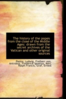 History of the Popes from the Close of the Middle Ages Drawn from the secret archives of the Va N/A 9781113220561 Front Cover