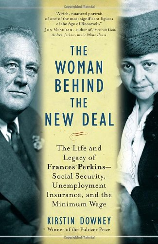 Woman Behind the New Deal The Life and Legacy of Frances Perkins, Social Security, Unemployment Insurance, and the Minimum Wage N/A edition cover