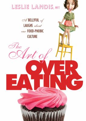 Art of Overeating A Bellyful of Laughs about Our Food-Phobic Culture N/A 9781402764561 Front Cover
