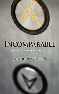 Incomparable Explorations in the Character of God 2nd 2008 9781434767561 Front Cover