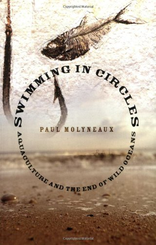 Swimming in Circles Aquaculture and the End of Wild Oceans  2007 9781560257561 Front Cover