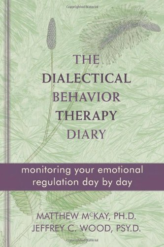 Dialectical Behavior Therapy Diary Monitoring Your Emotional Regulation Day by Day  2011 edition cover