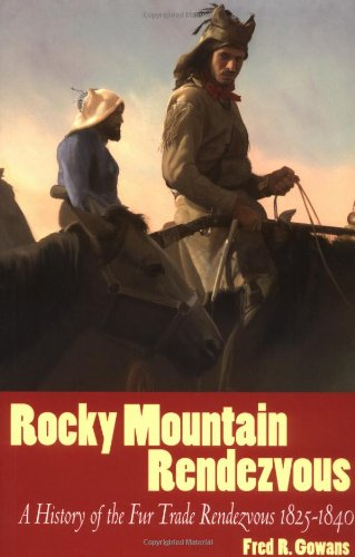 Rocky Mountain Rendezvous A History of the Fur Trade Rendezvous, 1825-1840  2005 edition cover