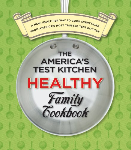 America's Test Kitchen Healthy Family Cookbook A New, Healthier Way to Cook Everything from America's Most Trusted Test Kitchen  2010 9781933615561 Front Cover