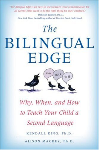 Bilingual Edge Why, When, and How to Teach Your Child a Second Language  2007 9780061246562 Front Cover