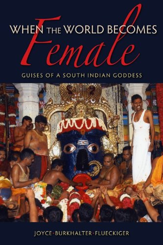 When the World Becomes Female Guises of a South Indian Goddess  2013 9780253009562 Front Cover