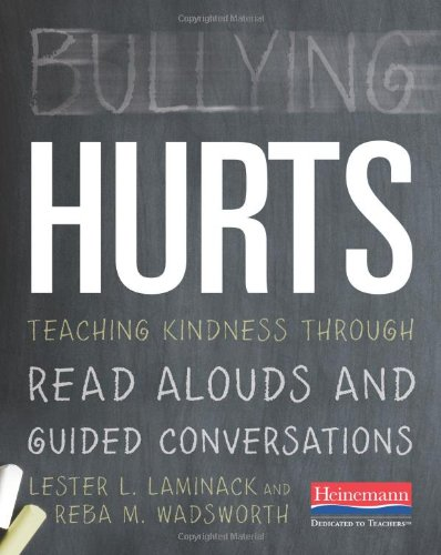 Bullying Hurts Teaching Kindness Through Read Alouds and Guided Conversations  2012 edition cover
