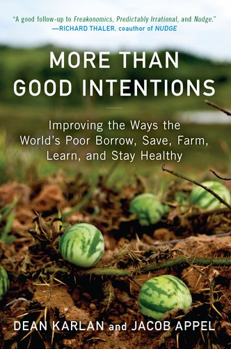 More Than Good Intentions Improving the Ways the World's Poor Borrow, Save, Farm, Learn, and Stay Healthy  2012 edition cover