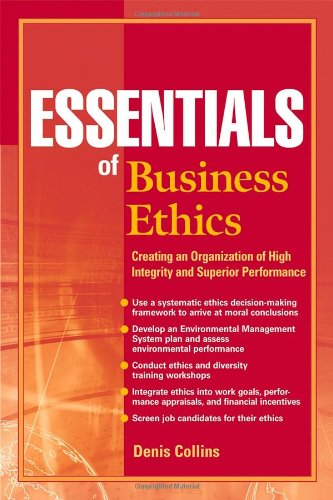 Essentials of Business Ethics Creating an Organization of High Integrity and Superior Performance  2009 9780470442562 Front Cover