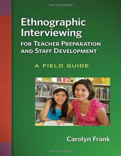 Ethnographic Interviewing for Teacher Preparation and Staff Development A Field Guide  2011 edition cover