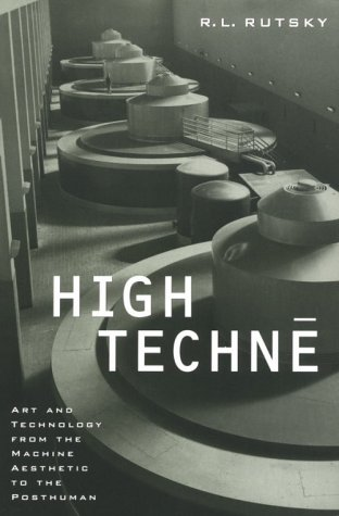 High Techne Art and Technology from the Machine Age to the Posthuman  1999 9780816633562 Front Cover