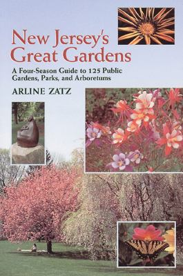 New Jersey's Great Gardens A Four-Season Guide to 125 Public Gardens, Parks, and Arboretums  1999 9780881503562 Front Cover