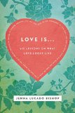 Love Is... Six Lessons on What Love Looks Like  2013 9781401678562 Front Cover