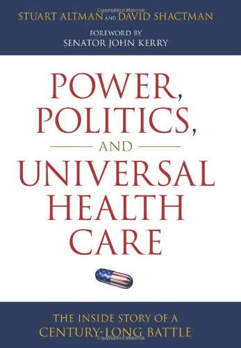 Power, Politics, and Universal Health Care The Inside Story of a Century-Long Battle  2011 edition cover