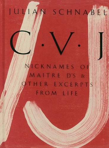 Julian Schnabel: CVJ Nicknames of Maitre d's and Other Excerpts from Life, Study Edition  2015 9783775740562 Front Cover