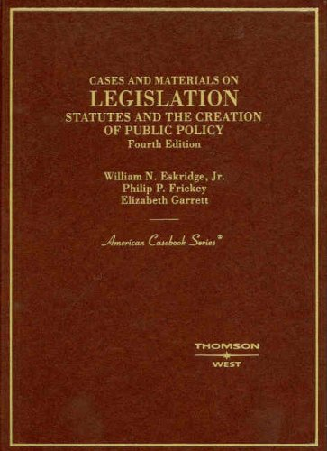 Cases and Materials on Legislation, Statutes and the Creation of Public Policy  4th 2008 (Revised) edition cover