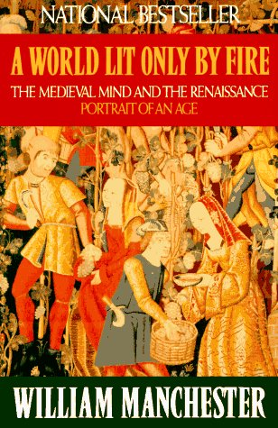 World Lit Only by Fire The Medieval Mind and the Renaissance - Portrait of an Age  1993 edition cover
