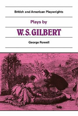 Plays by W. S. Gilbert   1982 9780521280563 Front Cover