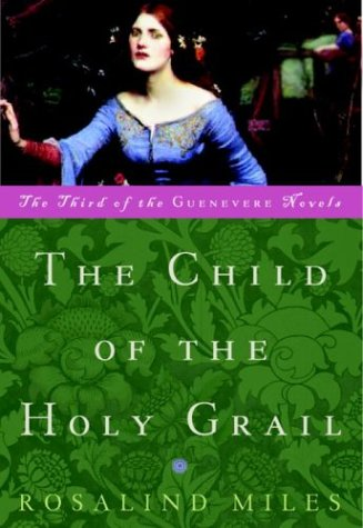 Child of the Holy Grail The Third of the Guenevere Novels  2000 9780609809563 Front Cover